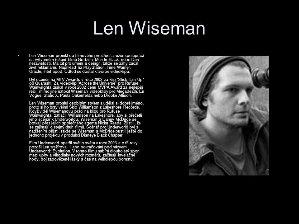 Len Wiseman Len Wiseman pronikl do filmového prostředí a režie spoluprácí na výtvarném řešení filmů Godzilla, Men In Black, nebo Den nezávislosti.
