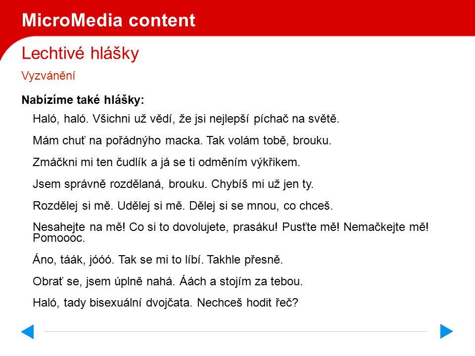 Lechtivé hlášky MicroMedia content Vyzvánění Haló, napřed to zvedni a pak si mě klidně polož, ty divočáku.