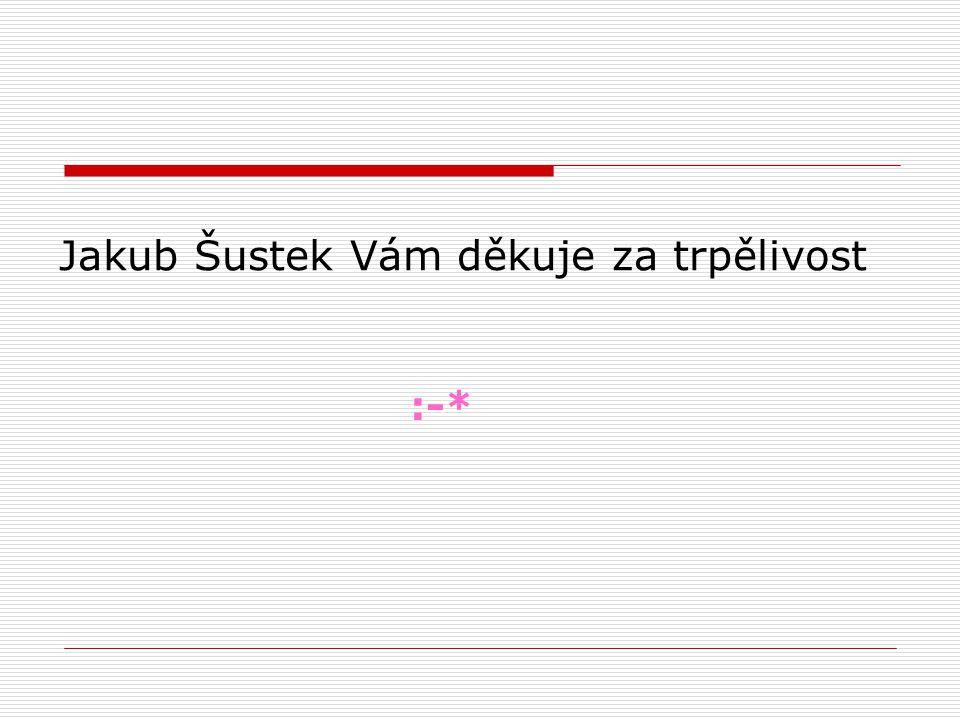 Jakub Šustek Vám děkuje za trpělivost :-*