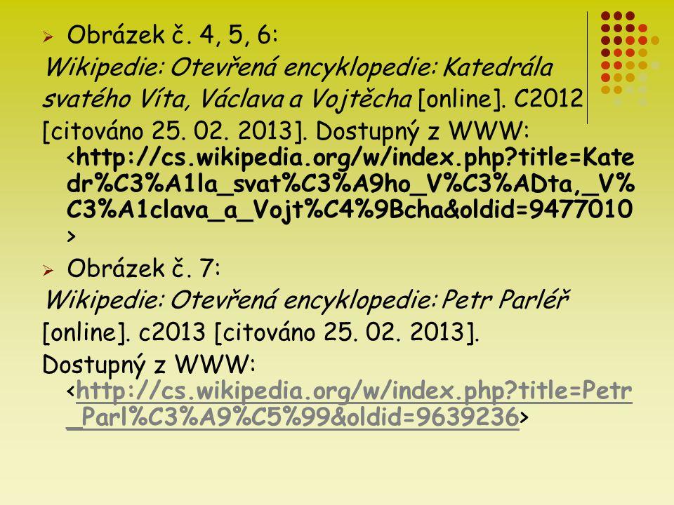  Obrázek č. 4, 5, 6: Wikipedie: Otevřená encyklopedie: Katedrála svatého Víta, Václava a Vojtěcha [online]. C2012 [citováno 25. 02. 2013]. Dostupný z