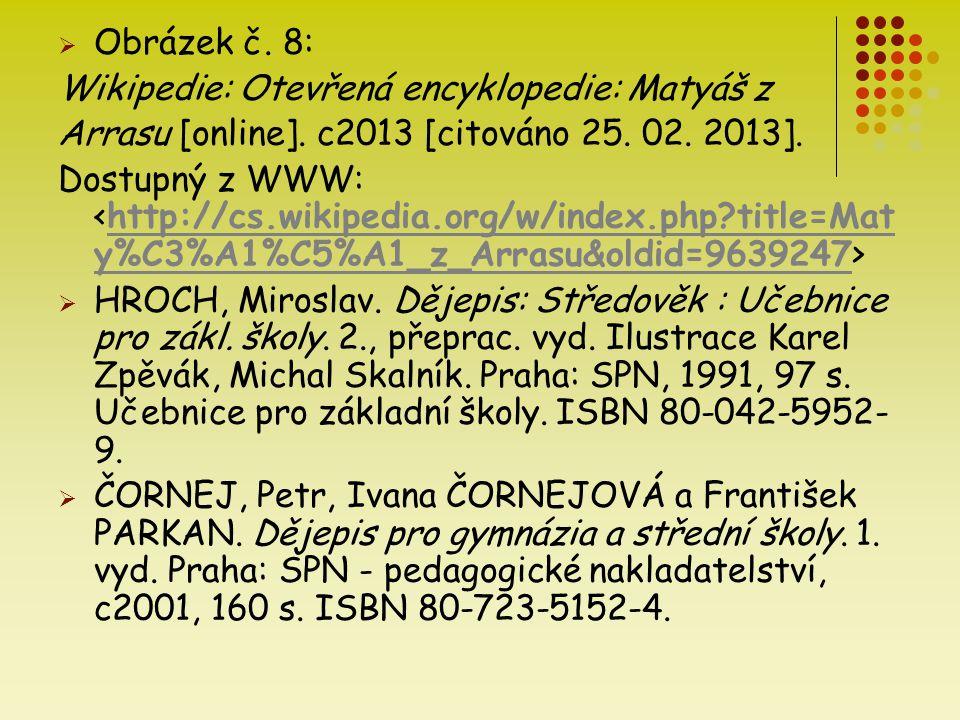  Obrázek č. 8: Wikipedie: Otevřená encyklopedie: Matyáš z Arrasu [online]. c2013 [citováno 25. 02. 2013]. Dostupný z WWW: http://cs.wikipedia.org/w/i