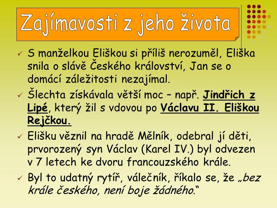 S manželkou Eliškou si příliš nerozuměl, Eliška snila o slávě Českého království, Jan se o domácí záležitosti nezajímal. Šlechta získávala větší moc –