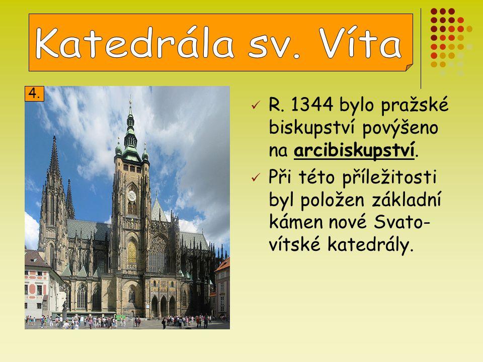 R. 1344 bylo pražské biskupství povýšeno na arcibiskupství. Při této příležitosti byl položen základní kámen nové Svato- vítské katedrály. 4.