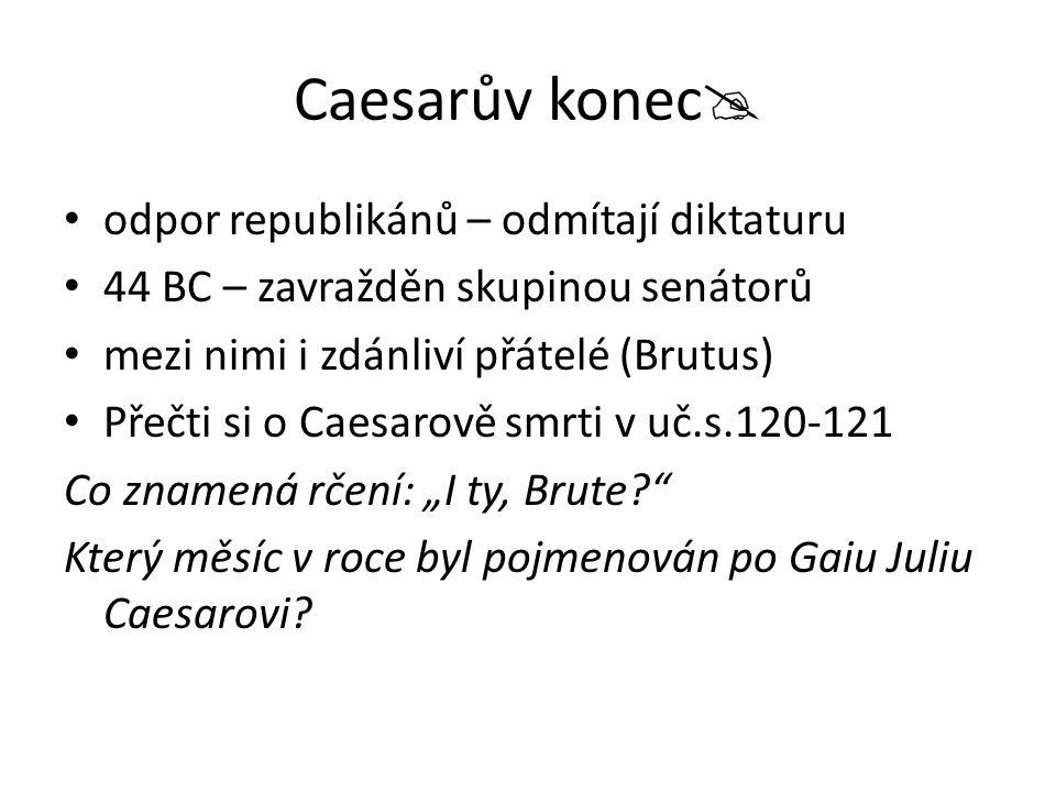 """Caesarův konec  odpor republikánů – odmítají diktaturu 44 BC – zavražděn skupinou senátorů mezi nimi i zdánliví přátelé (Brutus) Přečti si o Caesarově smrti v uč.s.120-121 Co znamená rčení: """"I ty, Brute? Který měsíc v roce byl pojmenován po Gaiu Juliu Caesarovi?"""