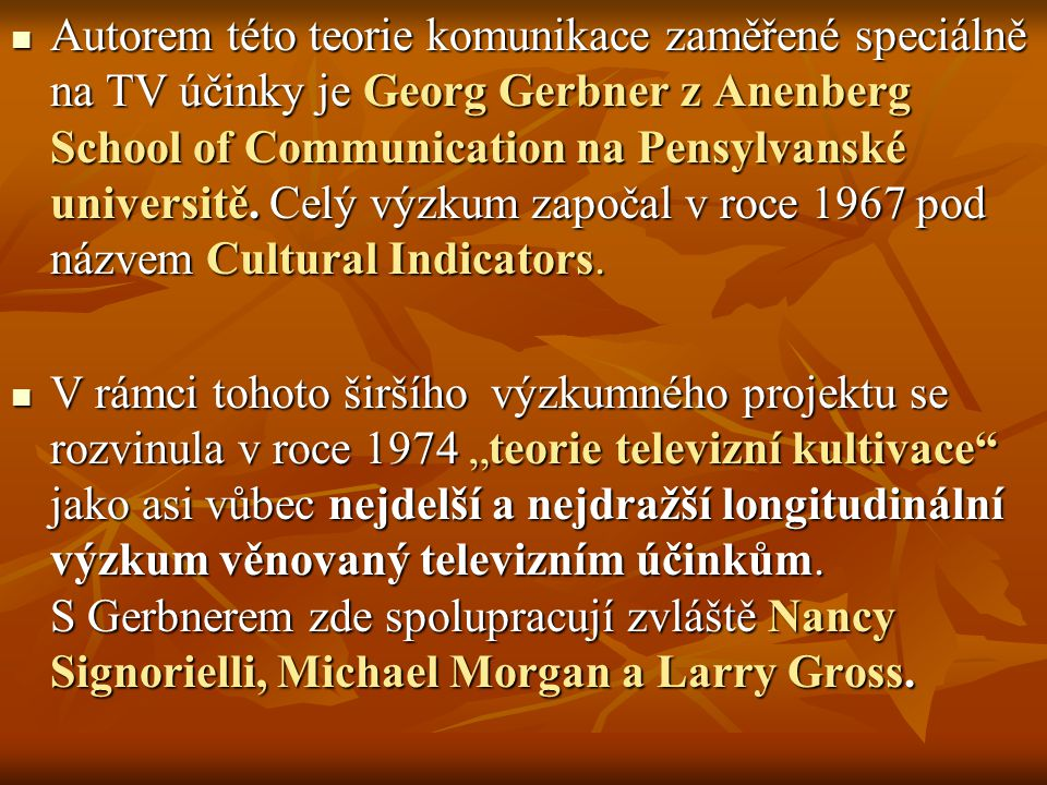 Autorem této teorie komunikace zaměřené speciálně na TV účinky je Georg Gerbner z Anenberg School of Communication na Pensylvanské universitě.
