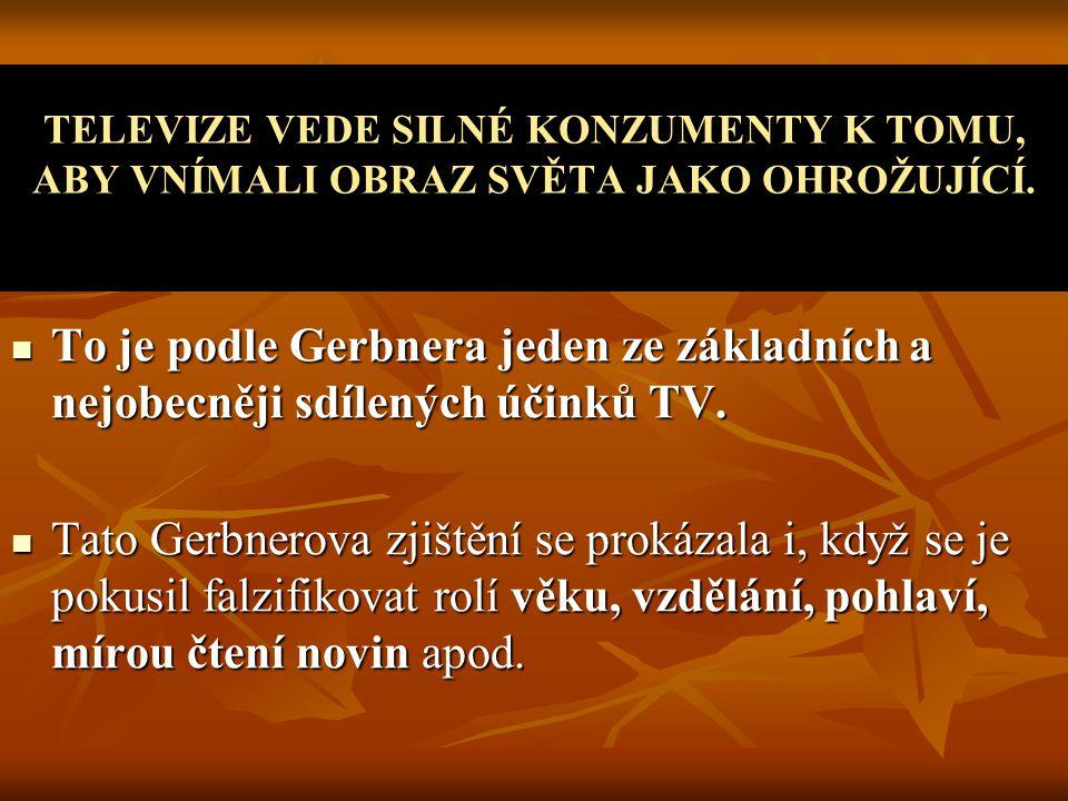 To je podle Gerbnera jeden ze základních a nejobecněji sdílených účinků TV.
