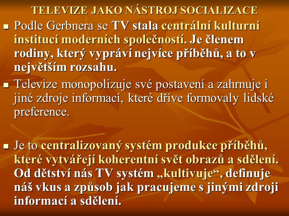 TELEVIZE JAKO NÁSTROJ SOCIALIZACE Podle Gerbnera se TV stala centrální kulturní institucí moderních společností.