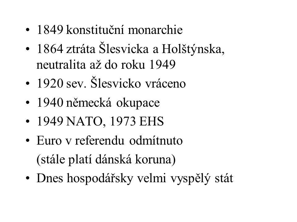 1849 konstituční monarchie 1864 ztráta Šlesvicka a Holštýnska, neutralita až do roku 1949 1920 sev. Šlesvicko vráceno 1940 německá okupace 1949 NATO,