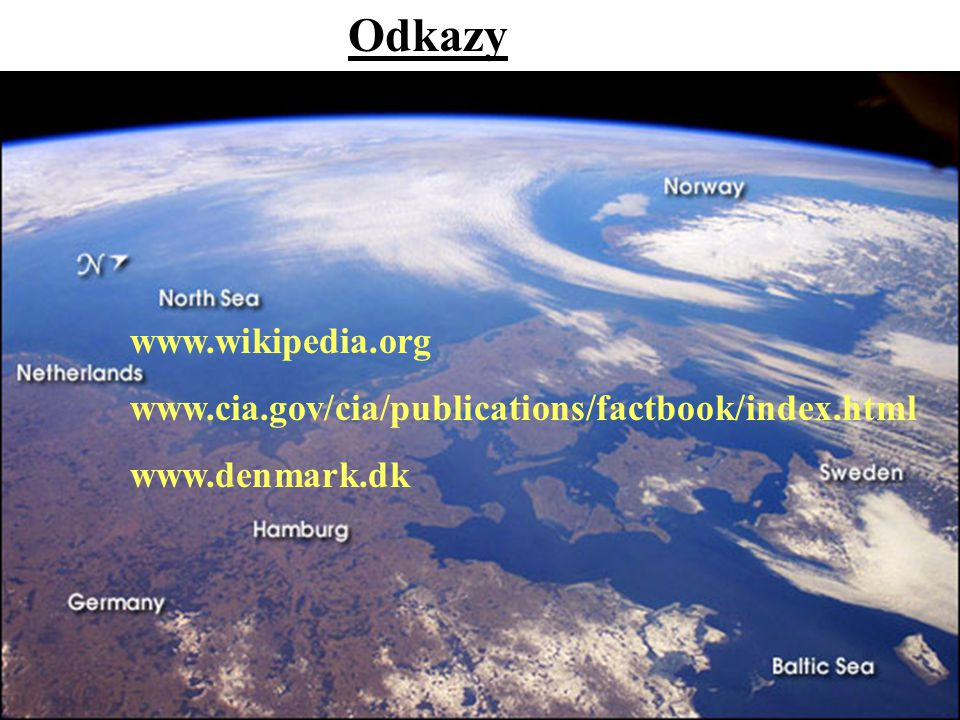 Odkazy www.wikipedia.org www.cia.gov/cia/publications/factbook/index.html www.denmark.dk