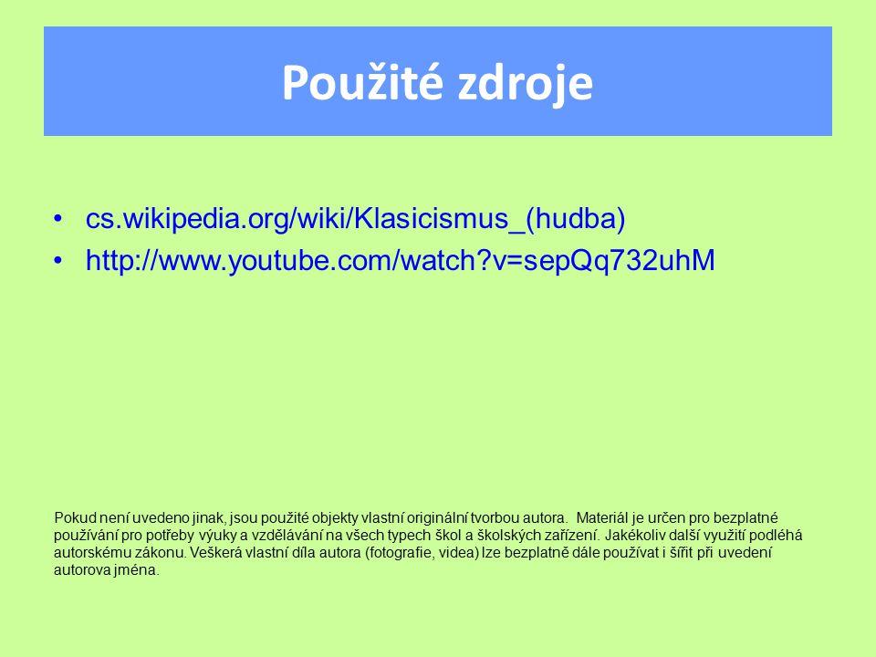 Použité zdroje cs.wikipedia.org/wiki/Klasicismus_(hudba) http://www.youtube.com/watch v=sepQq732uhM Pokud není uvedeno jinak, jsou použité objekty vlastní originální tvorbou autora.