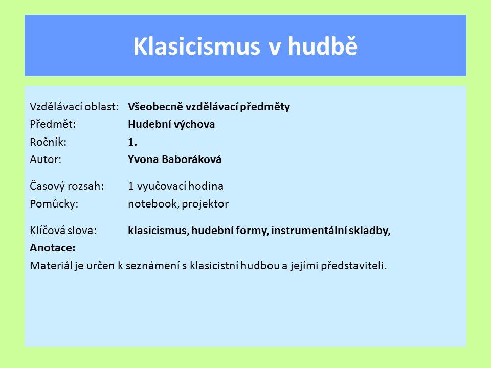 Klasicismus v hudbě Vzdělávací oblast:Všeobecně vzdělávací předměty Předmět:Hudební výchova Ročník:1.