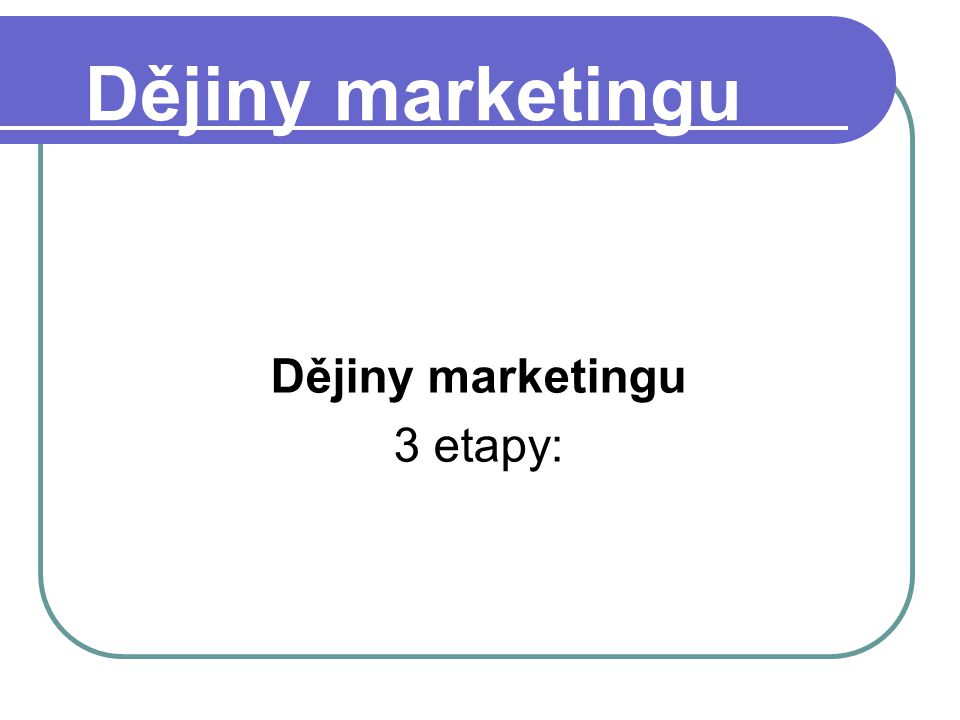 Dějiny marketingu 3 etapy: