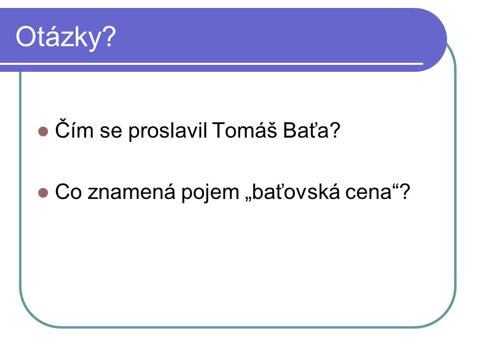 """Otázky Čím se proslavil Tomáš Baťa Co znamená pojem """"baťovská cena"""
