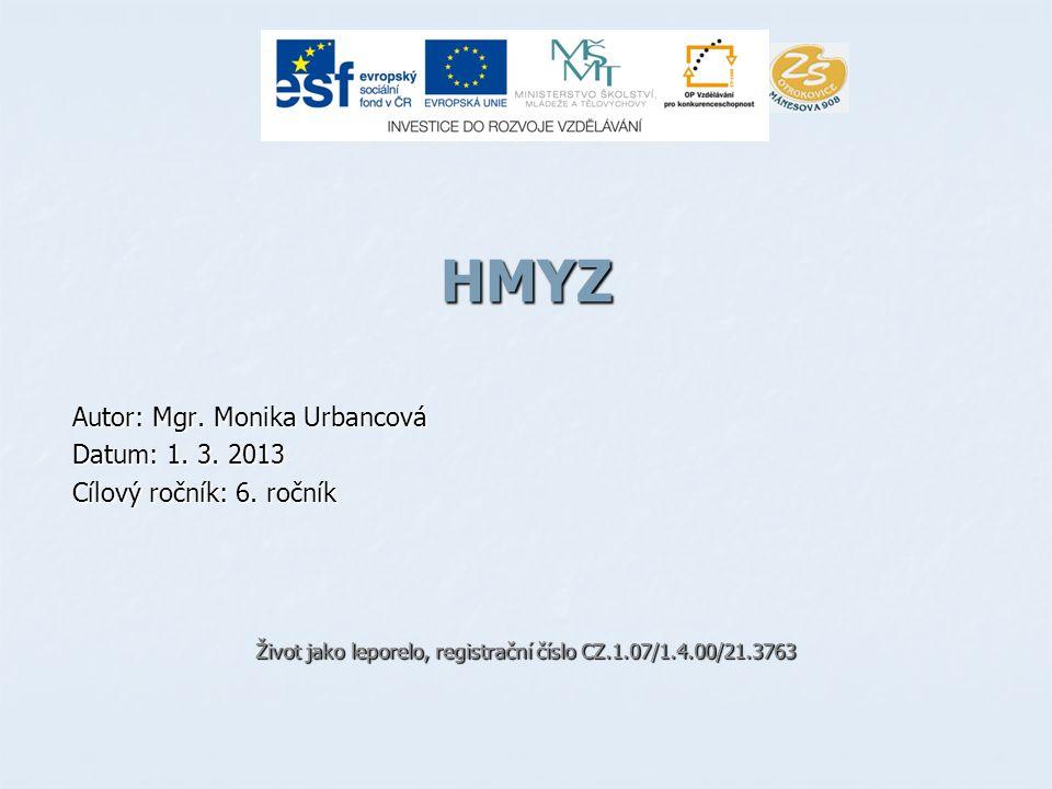 HMYZ Autor: Mgr. Monika Urbancová Datum: 1. 3. 2013 Cílový ročník: 6. ročník Život jako leporelo, registrační číslo CZ.1.07/1.4.00/21.3763