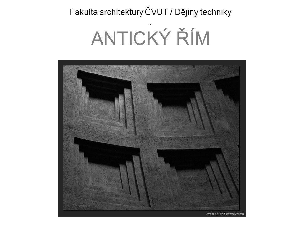 Fakulta architektury ČVUT / Dějiny techniky. ANTICKÝ ŘÍM