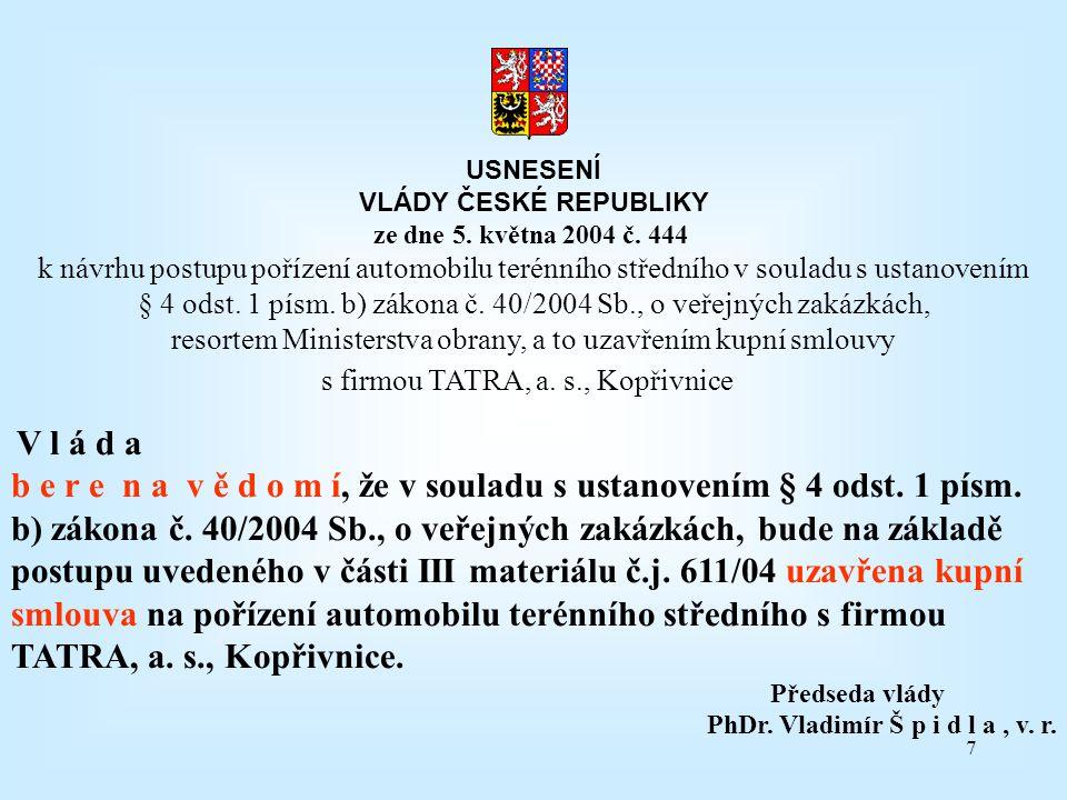 7 USNESENÍ VLÁDY ČESKÉ REPUBLIKY ze dne 5. května 2004 č. 444 k návrhu postupu pořízení automobilu terénního středního v souladu s ustanovením § 4 ods