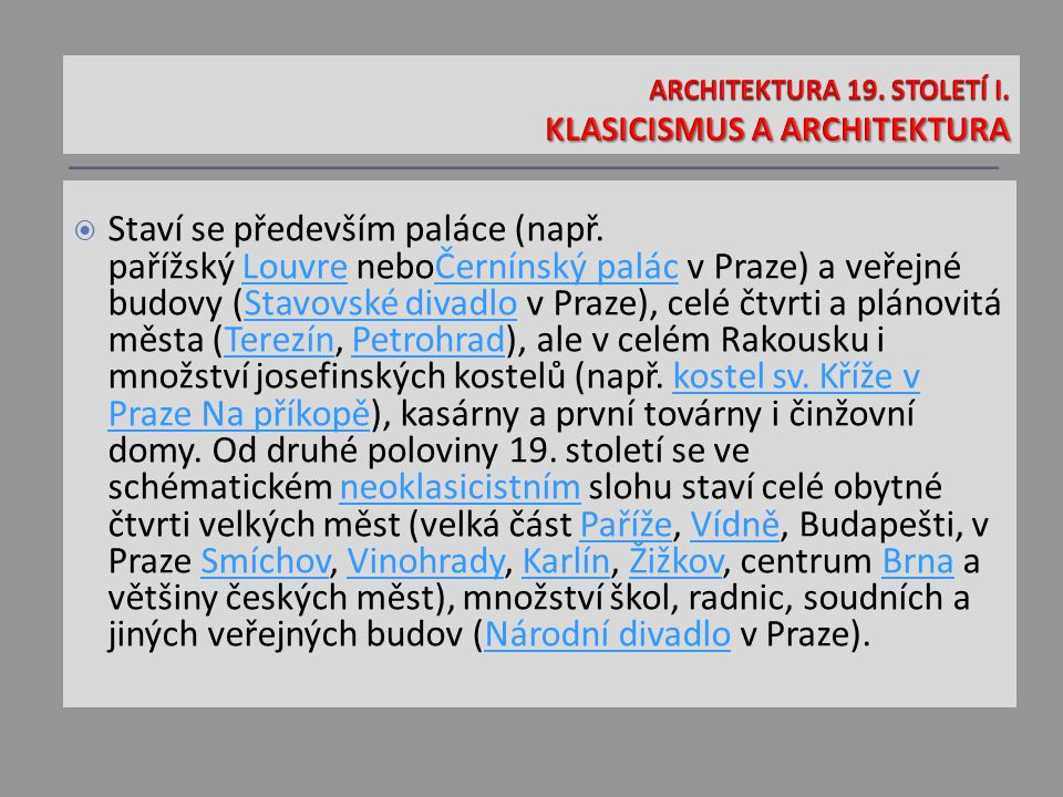  Staví se především paláce (např. pařížský Louvre neboČernínský palác v Praze) a veřejné budovy (Stavovské divadlo v Praze), celé čtvrti a plánovitá