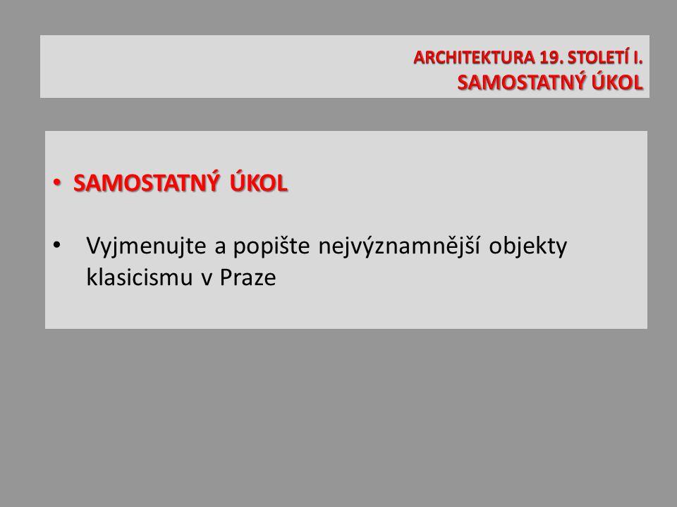 SAMOSTATNÝ ÚKOL SAMOSTATNÝ ÚKOL Vyjmenujte a popište nejvýznamnější objekty klasicismu v Praze