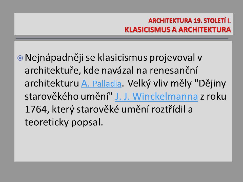  Nejnápadněji se klasicismus projevoval v architektuře, kde navázal na renesanční architekturu A. Palladia. Velký vliv měly