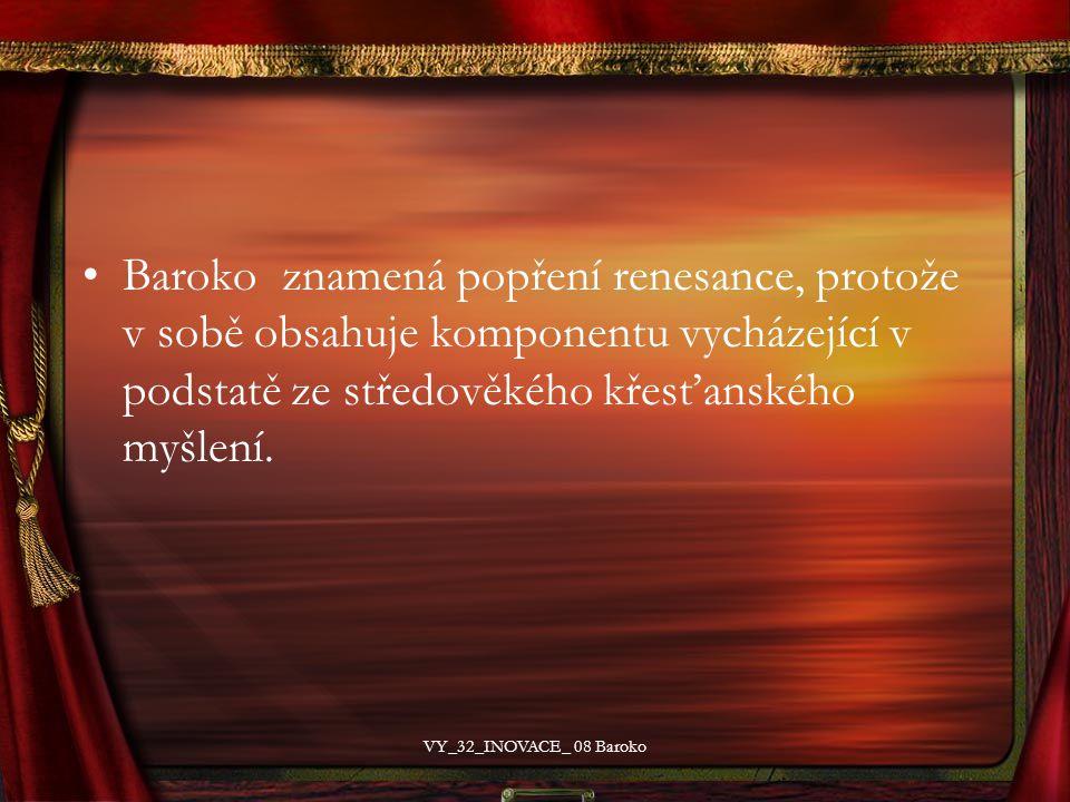 Baroko znamená popření renesance, protože v sobě obsahuje komponentu vycházející v podstatě ze středověkého křesťanského myšlení. VY_32_INOVACE_ 08 Ba