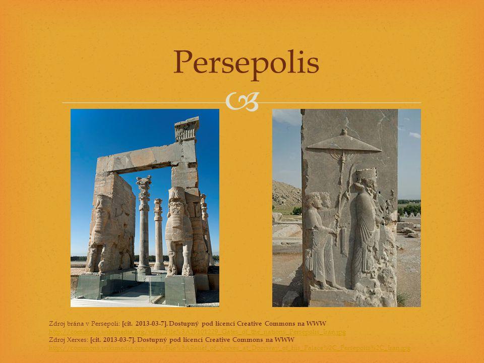  Persepolis Zdroj brána v Persepoli: [cit. 2013-03-7]. Dostupný pod licencí Creative Commons na WWW http://commons.wikimedia.org/wiki/File%3A20101229