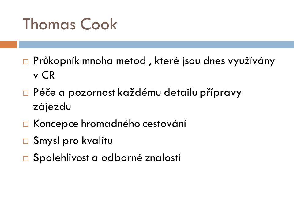 Thomas Cook  Průkopník mnoha metod, které jsou dnes využívány v CR  Péče a pozornost každému detailu přípravy zájezdu  Koncepce hromadného cestování  Smysl pro kvalitu  Spolehlivost a odborné znalosti