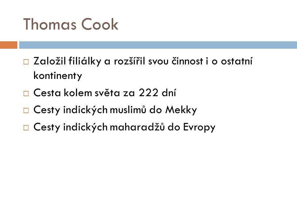 Thomas Cook  Založil filiálky a rozšířil svou činnost i o ostatní kontinenty  Cesta kolem světa za 222 dní  Cesty indických muslimů do Mekky  Cesty indických maharadžů do Evropy