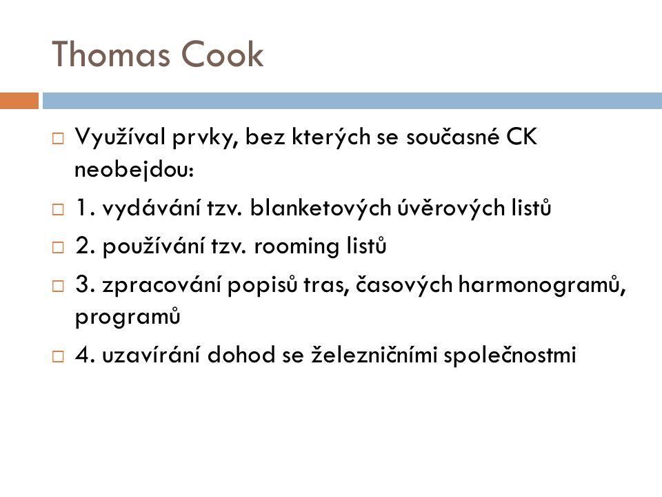Thomas Cook  Využíval prvky, bez kterých se současné CK neobejdou:  1.