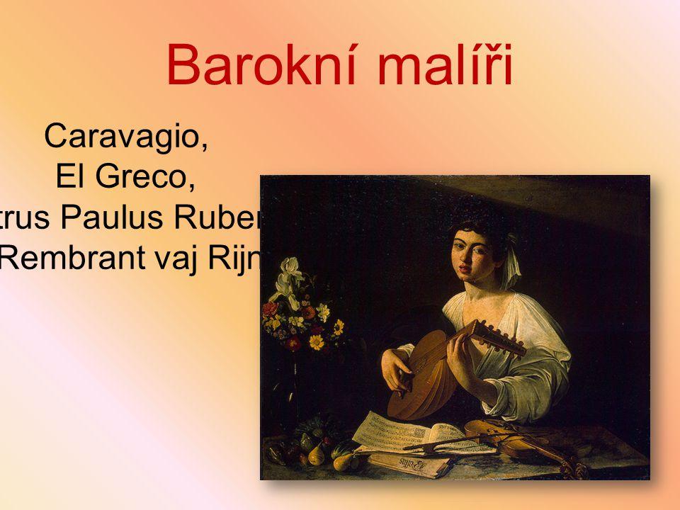Barokní malíři Caravagio, El Greco, Petrus Paulus Rubens, Rembrant vaj Rijn