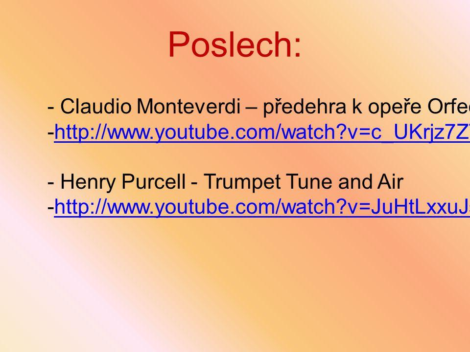 Poslech: - Claudio Monteverdi – předehra k opeře Orfeo: -http://www.youtube.com/watch?v=c_UKrjz7ZTUhttp://www.youtube.com/watch?v=c_UKrjz7ZTU - Henry
