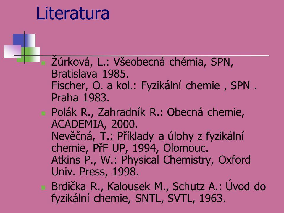Literatura Žúrková, L.: Všeobecná chémia, SPN, Bratislava 1985. Fischer, O. a kol.: Fyzikální chemie, SPN. Praha 1983. Polák R., Zahradník R.: Obecná