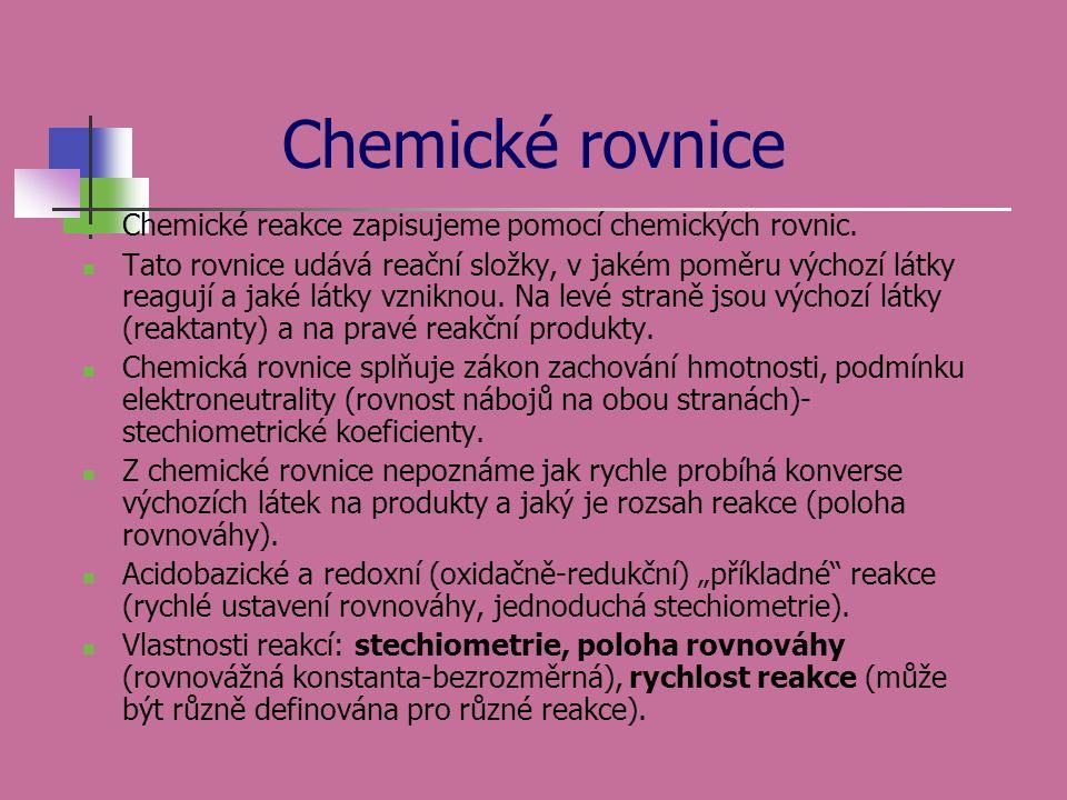 Chemické rovnice Chemické reakce zapisujeme pomocí chemických rovnic. Tato rovnice udává reační složky, v jakém poměru výchozí látky reagují a jaké lá