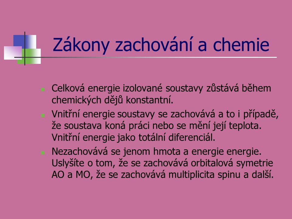 Zákony zachování a chemie Celková energie izolované soustavy zůstává během chemických dějů konstantní. Vnitřní energie soustavy se zachovává a to i př