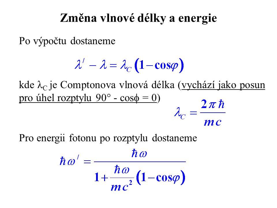 Změna vlnové délky a energie Po výpočtu dostaneme kde λ C je Comptonova vlnová délka (vychází jako posun pro úhel rozptylu 90  - cos  = 0) Pro energii fotonu po rozptylu dostaneme