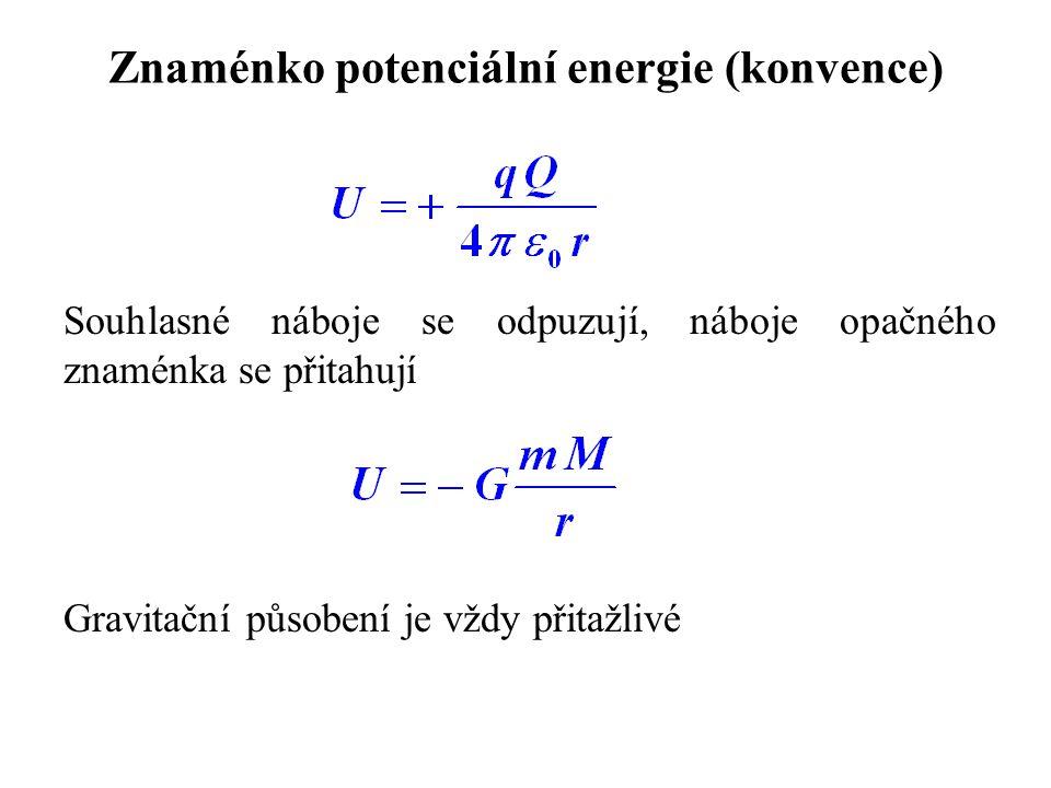 Znaménko potenciální energie (konvence) Souhlasné náboje se odpuzují, náboje opačného znaménka se přitahují Gravitační působení je vždy přitažlivé