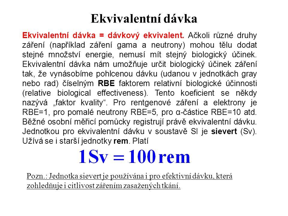 Ekvivalentní dávka Ekvivalentní dávka = dávkový ekvivalent.