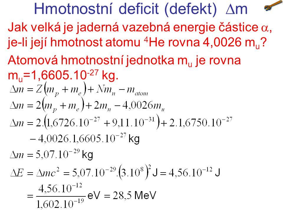 Hmotnostní deficit (defekt)  m Jak velká je jaderná vazebná energie částice , je-li její hmotnost atomu 4 He rovna 4,0026 m u ? Atomová hmotnostní
