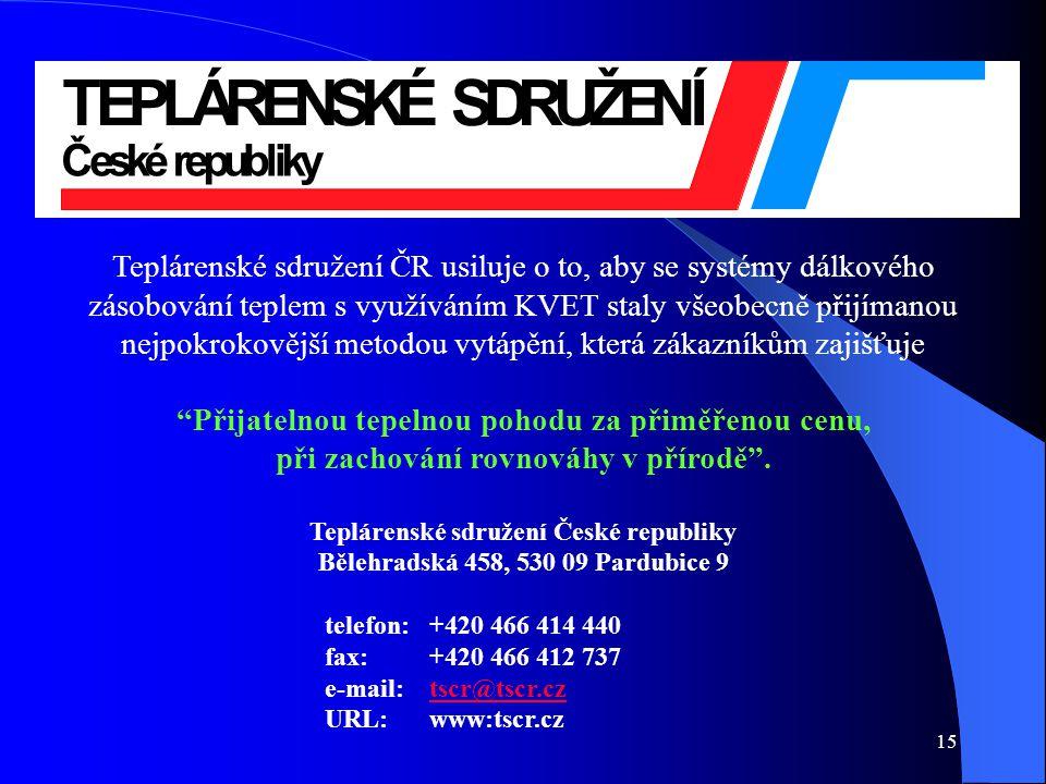 15 Teplárenské sdružení ČR usiluje o to, aby se systémy dálkového zásobování teplem s využíváním KVET staly všeobecně přijímanou nejpokrokovější metodou vytápění, která zákazníkům zajišťuje Přijatelnou tepelnou pohodu za přiměřenou cenu, při zachování rovnováhy v přírodě .