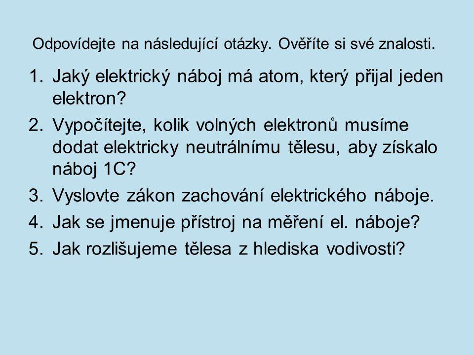 Odpovídejte na následující otázky. Ověříte si své znalosti. 1.Jaký elektrický náboj má atom, který přijal jeden elektron? 2.Vypočítejte, kolik volných