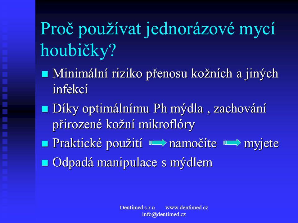 Dentimed s.r.o. www.dentimed.cz info@dentimed.cz Proč používat jednorázové mycí houbičky? Minimální riziko přenosu kožních a jiných infekcí Minimální