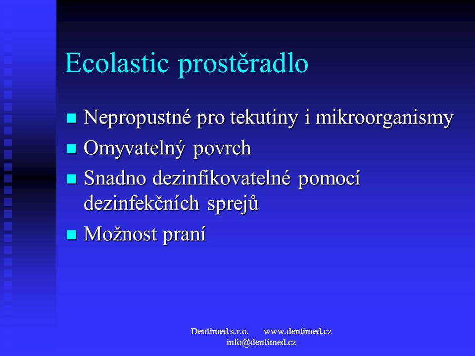 Dentimed s.r.o. www.dentimed.cz info@dentimed.cz Ecolastic prostěradlo Nepropustné pro tekutiny i mikroorganismy Nepropustné pro tekutiny i mikroorgan