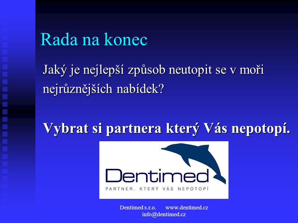 Dentimed s.r.o. www.dentimed.cz info@dentimed.cz Rada na konec Jaký je nejlepší způsob neutopit se v moři nejrůznějších nabídek? Vybrat si partnera kt