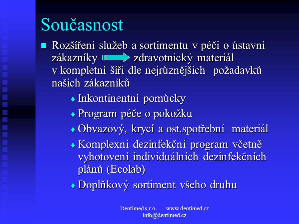 Dentimed s.r.o. www.dentimed.cz info@dentimed.cz Současnost Rozšíření služeb a sortimentu v péči o ústavní zákazníky zdravotnický materiál v kompletní