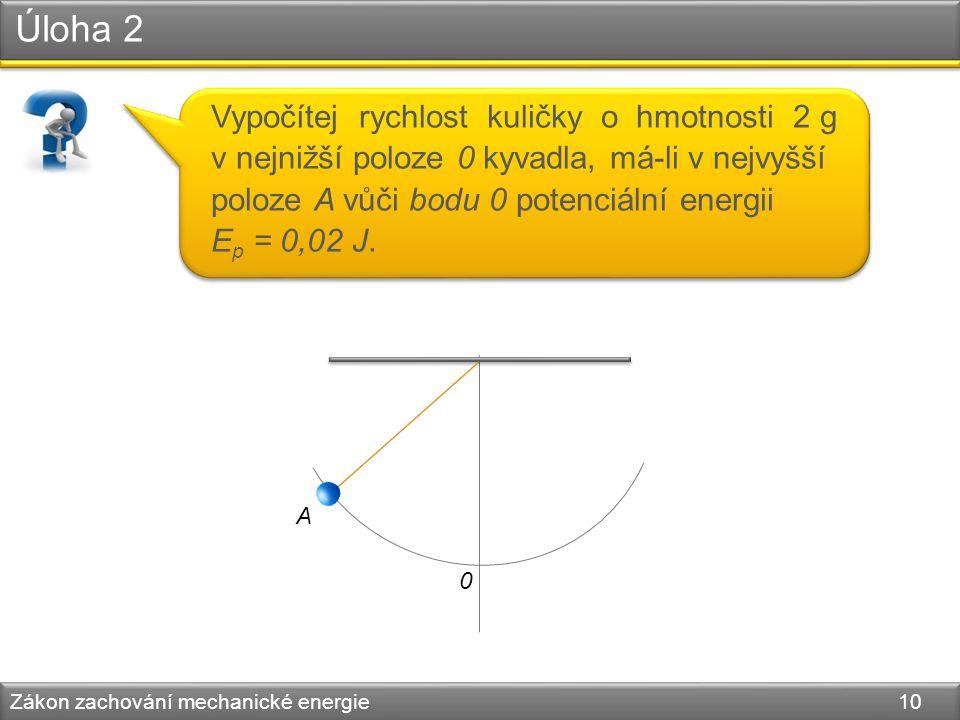 Úloha 2 Zákon zachování mechanické energie 10 Vypočítej rychlost kuličky o hmotnosti 2 g v nejnižší poloze 0 kyvadla, má-li v nejvyšší poloze A vůči b