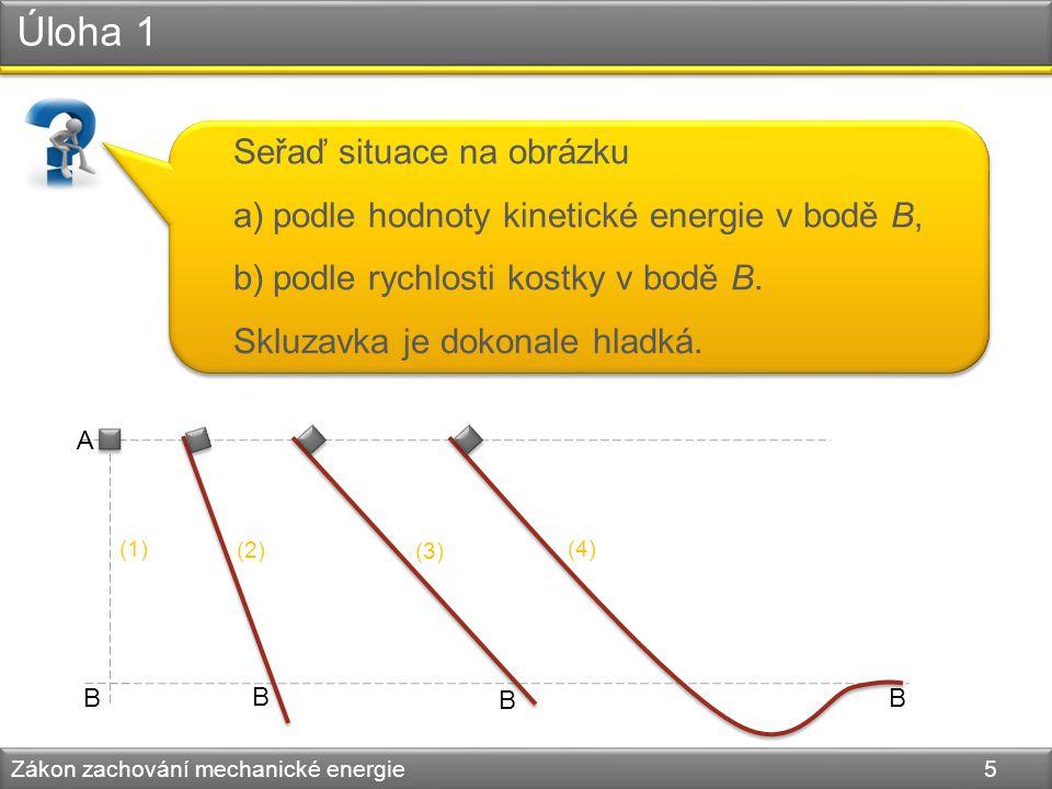 Úloha 1 Zákon zachování mechanické energie 5 Seřaď situace na obrázku a)podle hodnoty kinetické energie v bodě B, b)podle rychlosti kostky v bodě B. S