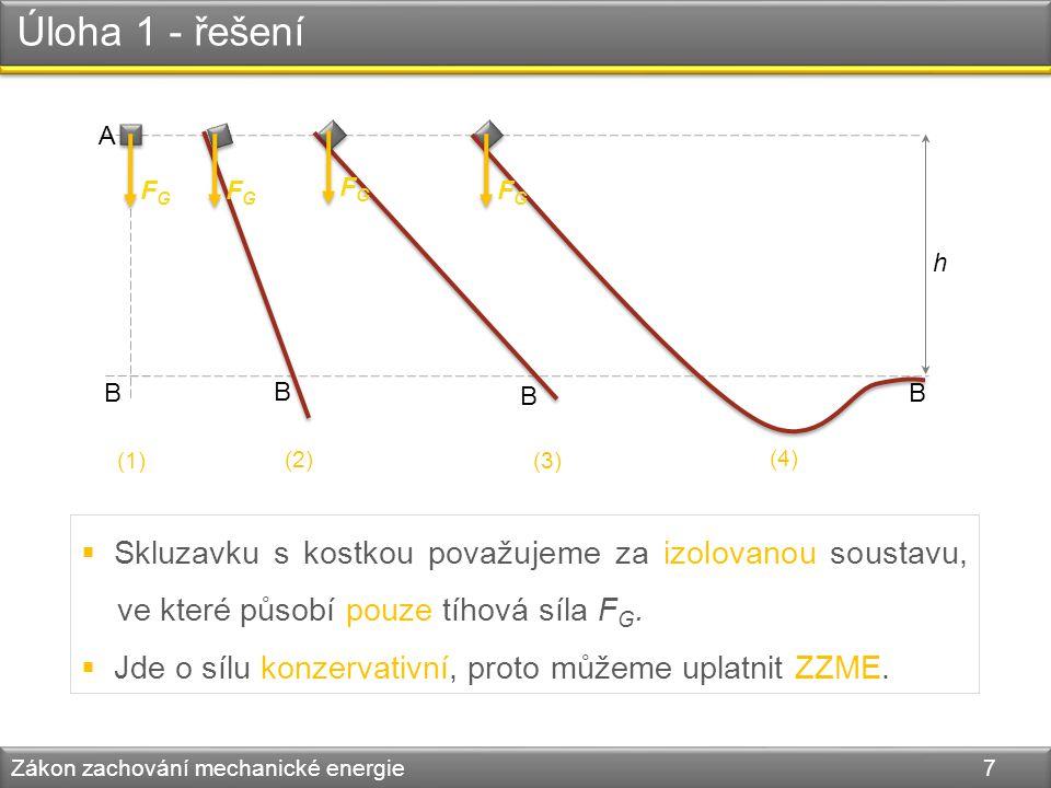 Úloha 1 - řešení Zákon zachování mechanické energie 8 B A B B B (1) (2) (3) (4) h FGFG FGFG FGFG FGFG  Ve všech čtyřech případech bude kinetická energie kostky v bodě B stejná.