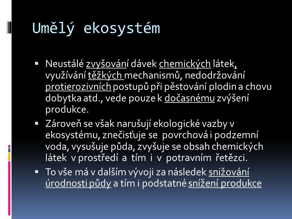 Umělé ekosystémy  Zcela umělé ekosystémy vytváří člověk v lidských sídlech (byt, škola, zoologická zahrada).
