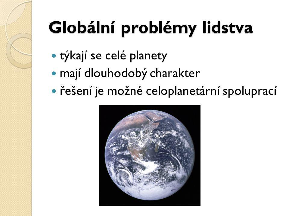 týkají se celé planety mají dlouhodobý charakter řešení je možné celoplanetární spoluprací