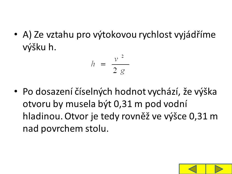 A) Ze vztahu pro výtokovou rychlost vyjádříme výšku h.