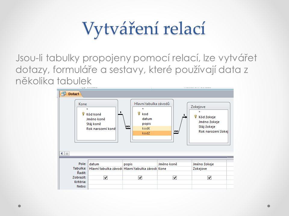 Vytváření relací Jsou-li tabulky propojeny pomocí relací, lze vytvářet dotazy, formuláře a sestavy, které používají data z několika tabulek